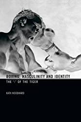 Boxing, Masculinity and Identity: The 'I' of the Tiger