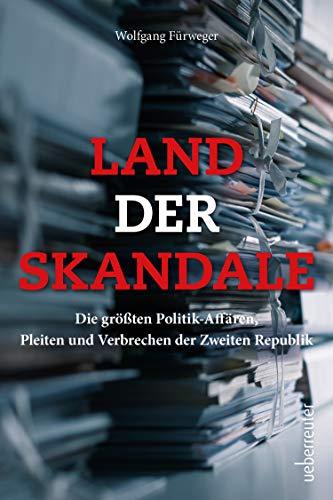 Land der Skandale: Die größten Politik-Affären, Pleiten und Verbrechen der Zweiten Republik