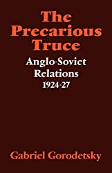 The Precarious Truce: Anglo-Soviet Relations 1924-27 (Cambridge Russian, Soviet and Post-Soviet Studies)
