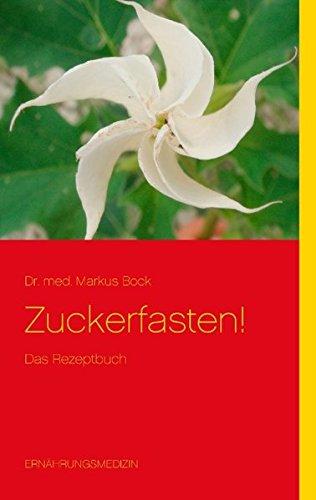 Zuckerfasten!: Das Rezeptbuch