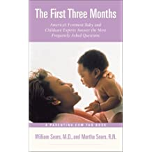 The First Three Months : America's Foremost Baby and Childcare Experts Answer the Most Frequently Asked Questions by William Sears (2001-08-01)