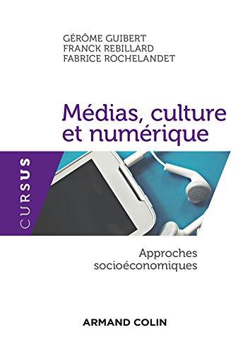 Médias, culture et numérique : Approches socioéconomiques (Économie) par Gérôme Guibert