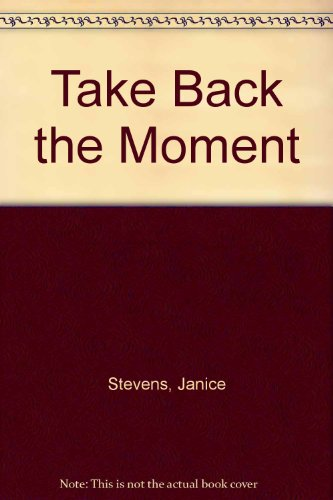 Take Back the Moment