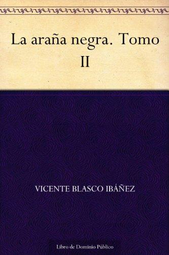 La araña negra. Tomo II por Vicente Blasco Ibáñez
