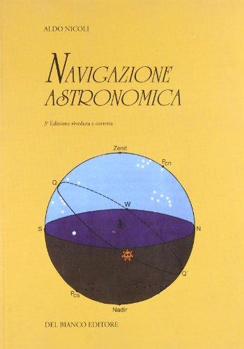 Navigazione astronomica. Per gli Ist. Nautici e professionali marittimi e per i naviganti