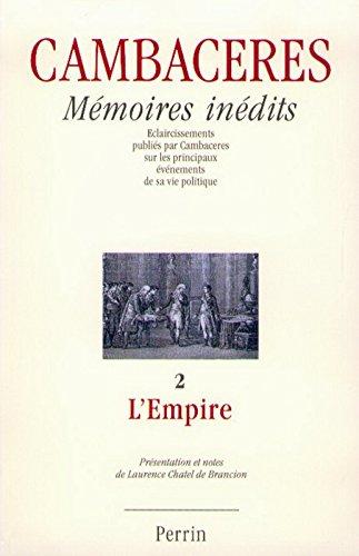 Mémoires inédits : Eclaircissements publiés par cambaceres sur les principaux événements de sa vie politique, tome 2 - L'empire