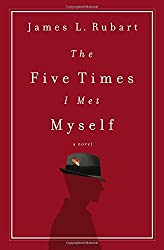 The Five Times I Met Myself by James L. Rubart (2015-11-10)