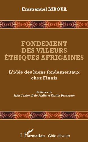 Fondement des valeurs éthiques africaines: L'idée des biens fondamentaux chez Finnis (Harmattan Côte-d'Ivoire) par Emmanuel Mboua