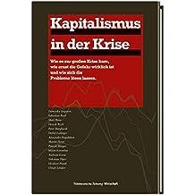 Kapitalismus in der Krise: Wie es zur großen Krise kam, wie ernst die Gefahr wirklich ist und wie sich die Probleme lösen lassen
