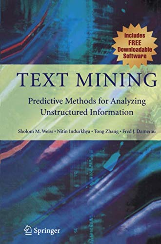 Text Mining: Predictive Methods for Analyzing Unstructured Information por Sholom M. Weiss