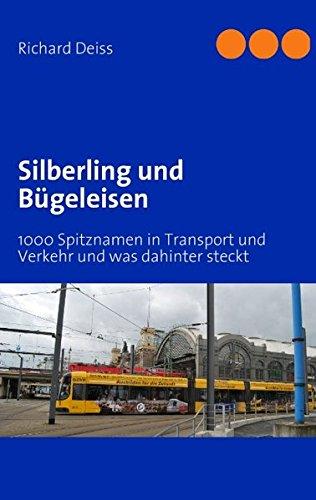 Preisvergleich Produktbild Silberling und Bügeleisen: 1000 Spitznamen in Transport und Verkehr und was dahinter steckt
