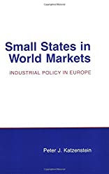 Small States in World Markets: Industrial Policy in Europe (Cornell Studies in Political Economy (Paperback))