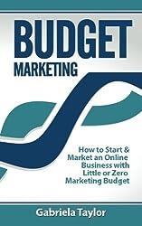 Budget Marketing (Give Your Marketing a Digital Edge) by Gabriela Taylor (2013-07-10)