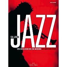 100 Jahre Jazz: Von der Klassik bis zur Moderne: die größten Stars