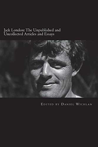 Jack London: The Unpublished and Uncollected Articles and Essays