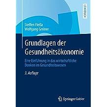 Grundlagen der Gesundheitsökonomie: Eine Einführung in das wirtschaftliche Denken im Gesundheitswesen (Springer-Lehrbuch)