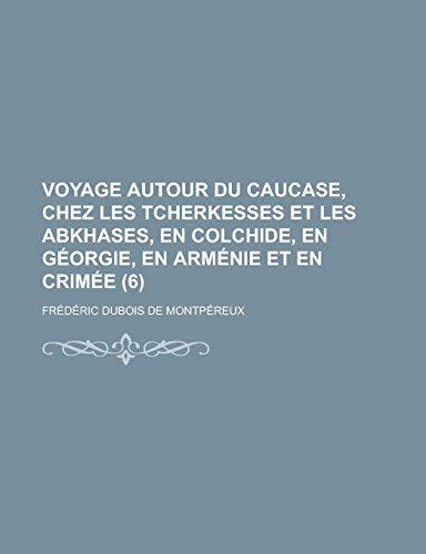 Voyage Autour Du Caucase, Chez Les Tcherkesses Et Les Abkhases, En Colchide, En Georgie, En Armenie Et En Crimee (6)