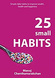 HABITS: 25 small habits for smart people to improve Health, Wealth and Happiness