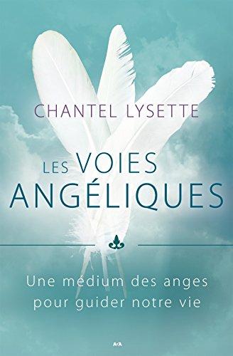 Les voies angéliques: Une médium des anges pour guider notre vie