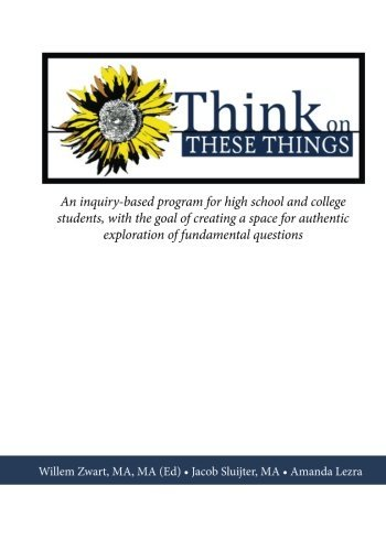 Think on These Things: An inquiry-based program for high school and college students, with the goal of creating a space for authentic exploration of fundamental questions by Willem Zwart MA Ed. (2014-10-09) par Willem Zwart MA Ed.;Jacob Sluijter MA;Amanda A Lezra