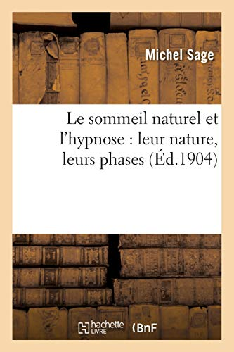 Le sommeil naturel et l'hypnose : leur nature, leurs phases, ce qu'ils nous disent en faveur: de l'immortalité de l'âme par Michel Sage
