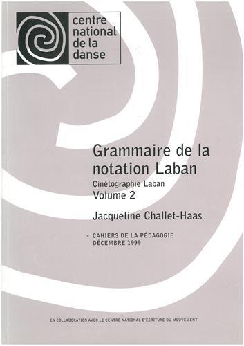 Grammaire de la notation Laban T2: Cahiers de la pédagogie par Jacqueline Challet-Haas
