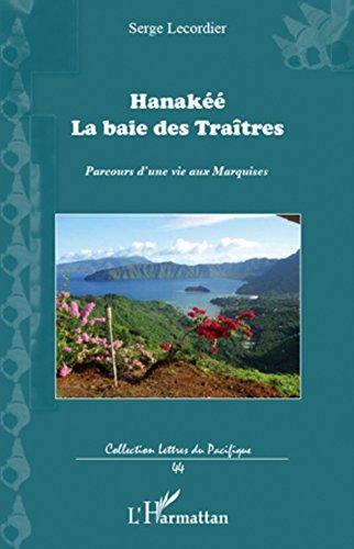 Lire en ligne Hanakée: La baie des Traîtres - Parcours d'une vie aux Marquises pdf