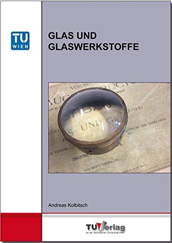 GLAS UND GLASWERKSTOFFE: Grundlagen Geschichte Glasarten Glasprodukte Glas in der Baukonstruktion Stabili