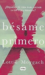 Besame primero/Kiss Me First par Lottie Moggach