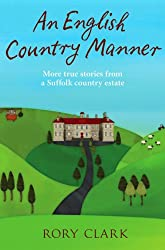 An English Country Manner: More true stories from a Suffolk country estate