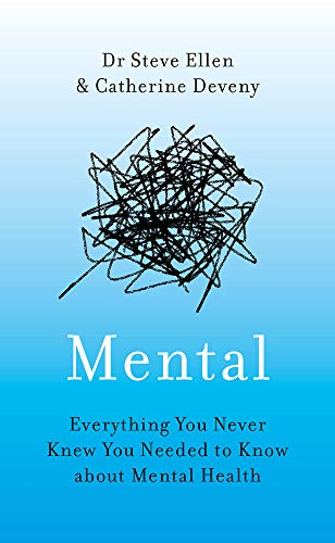 Mental: Everything You Never Knew You Needed to Know about Mental Health por Steve Ellen