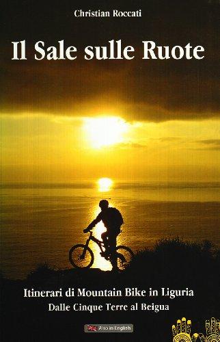 Il sale sulle ruote. Itinerari di mountain bike in Liguria. Dalle Cinque Terre al Beigua. Ediz. italiana e inglese (Christian Roccati alpinista e scrittore) por Christian Roccati