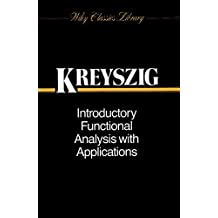 Introductory Functional Analysis with Applications (Wiley Classics Library)
