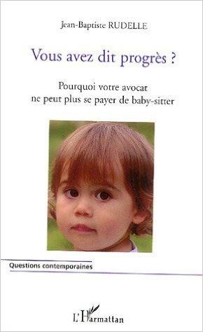 Vous avez dit progrs ? de Jean-Baptiste Rudelle ( 15 novembre 2005 )