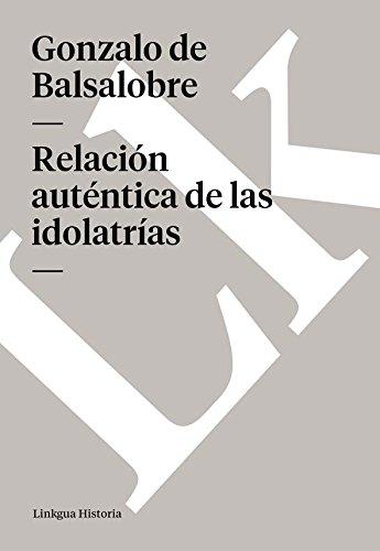 Relación auténtica de las idolatrías (Memoria) por Gonzalo de Balsalobre