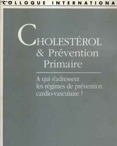 Cholestérol et Prévention Primaire-A qui s'adressent les régimes de prévention cardio-vasculaire? par collectif (Broché)