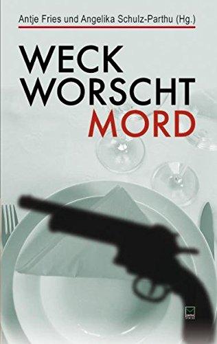 Weck, Worscht, Mord. 15 Kurzkrimis aus Rheinhessen werden mit 17 Rezepten mörderisch gut aufgetischt