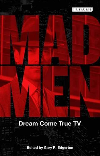 Mad Men: Dream Come True TV (Reading Contemporary Television)