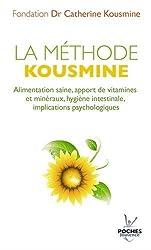 La méthode Kousmine : Alimentation saine, apport de vitamines et minéraux, hygiène intestinale, implications psychologiques