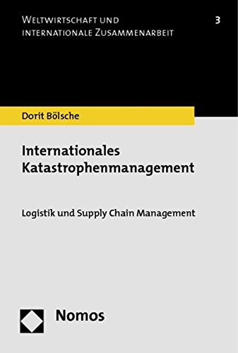 Internationales Katastrophenmanagement: Logistik und Supply Chain Management (Weltwirtschaft Und Internationale Zusammenarbeit)