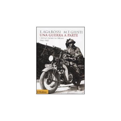 Una Guerra A Parte - I Militari Italiani Nei Balcani, 1940-1945
