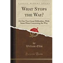 What Stops the Way?: Or Our Two Great Difficulties, With Some Hints Concerning the Way (Classic Reprint)