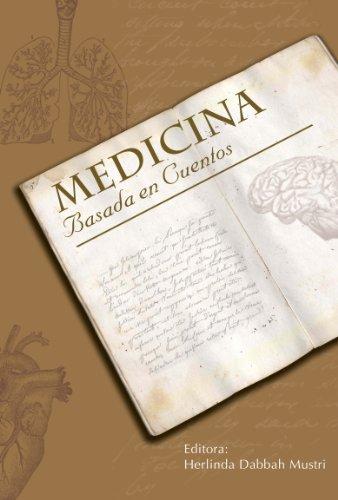 MEDICINA BASADA EN CUENTOS: CUENTOS Y RELATOS (Medicina Basada en Cuentos V1) por Alberto Lifshitz