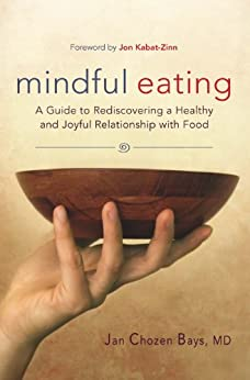 Mindful Eating: A Guide to Rediscovering a Healthy and Joyful Relationship with Food par [Bays MD, Jan Chozen]