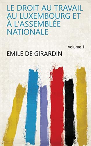 Le droit au travail au Luxembourg et à l'Assemblée nationale Volume 1 (French Edition)