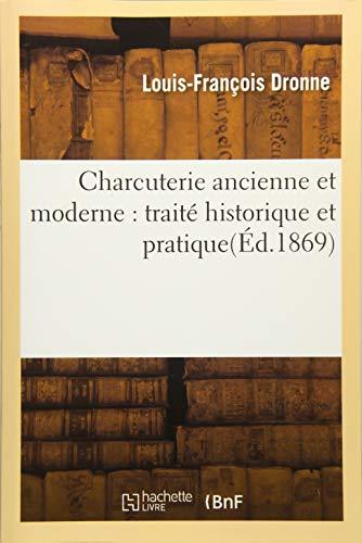 Charcuterie ancienne et moderne : traité historique et pratique(Éd.1869) par Louis-François Dronne