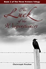 The Luck of the Weissensteiners (The Three Nations Trilogy, Book 1) Paperback