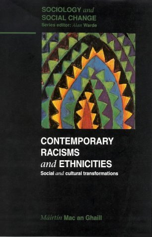 Contemporary Racisms and Ethnicities: Social and Cultural Transformations (Sociology & Social Change) by Mairtin Mac an Ghaill (1999-08-01)