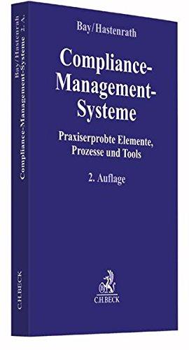 Compliance-Management-Systeme: Praxiserprobte Elemente, Prozesse und Tools