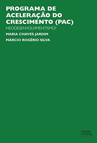 Programa de aceleração do crescimento (PAC): neodesenvolvimentismo? (Portuguese Edition) por Maria Chaves Jardim